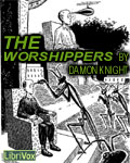 LibriVox - The Worshippers by Damon Knight
