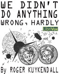 LibriVox - We Didn't Do Anything Wrong, Hardly by Roger Kuykendall