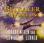 Betrayer of Worlds by Larry Niven and Edward M. Lerner