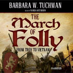 BLACKSTONE AUDIO - The March Of Folly: From Troy To Vietnam by Barbara W. Tuchman