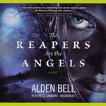 BLACKSTONE AUDIO - The Reapers Are The Angels by Alden Bell