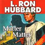 GALAXY AUDIO - A Matter Of Matter by L. Ron Hubbard
