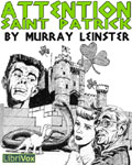 LIBRIVOX - Attention Saint Patrick by Murray Leinster