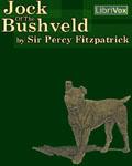 LIBRIVOX - Jock Of The Bushveld by Sir Percy Fitzpatrick