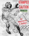 LIBRIVOX - Stamped Caution by Raymond Z. Gallun