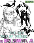 LIBRIVOX - The Big Trip Up Yonder by Kurt Vonnegut, Jr.