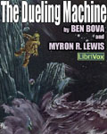 LIBRIVOX - The Dueling Machine by Ben Bova and Myron R. Lewis