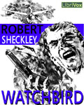 LIBRIVOX - Watchbird by Robert Sheckley