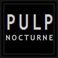Pulp Nocturne