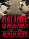 TANTOR MEDIA - Deathride: Hitler vs. Stalin—the Eastern Front, 1941–1945 by John Mosier