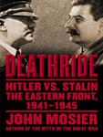 TANTOR MEDIA - Deathride: Hitler vs. Stalin—the Eastern Front, 1941–1945 by John Mosier
