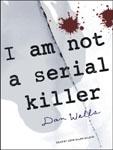 TANTOR MEDIA - I Am Not A Serial Killer by Dan Wells