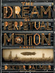 TANTOR MEDIA - The Dream Of Perpetual Motion by Dexter Palmer
