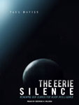 TANTOR MEDIA - The Eerie Silence: Renewing Our Search for Alien Intelligence by Paul Davies