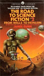 The Road To Science Fiction: Volume 2: From Wells to Heinlein edited by James Gunn