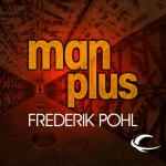 AUDIBLE FRONTIERS - Man Plus by Frederik Pohl