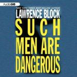 AUDIO GO - Such Men Are Dangerous by Lawrence Block
