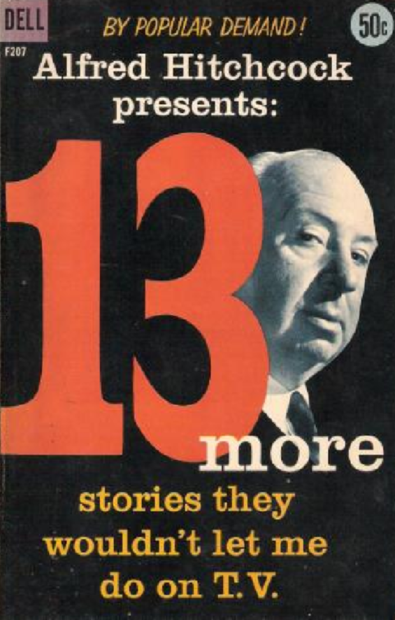 Alfred Hitchcock Presents: 13 More Stories They Wouldn't Let Me Do On TV