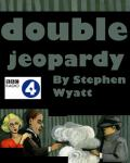 BBC Radio 4 - Double Jeopardy by Stephen Wyatt