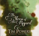 BLACKSTONE AUDIO - The Stress Of Her Regard by Tim Powers
