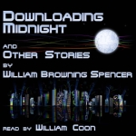 ELOQUENT VOICE - Downloading Midnight And Other Stories by William Browning Spencer