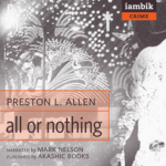 IAMBIK AUDIO - All Or Nothing by Preston L. Allen