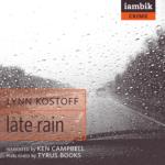 IAMBIK AUDIO - Late Rain by Lynn Kostoff