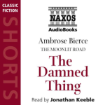 NAXOS AUDIO - The Damned Thing by Ambrose Bierce