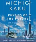 RANDOM HOUSE AUDIO - PHYSICS OF THE FUTURE  by Michio Kaku