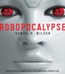 RANDOM HOUSE AUDIO - Robopocalypse by Daniel H. Wilson