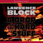 RECORDED BOOKS - A Drop Of The Hard Stuff by Lawrence Block