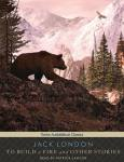 TANTOR MEDIA - To Build A Fire And Other Stories by Jack London