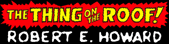 The Thing On The Roof by Robert E. Howard