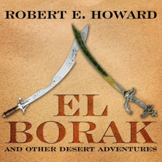 AUDIBLE - El Borak And Other Desert Adventures by Robert E. Howard