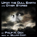 ELOQUENT VOICE - Upon The Dull Earth And Other Stories by Philip K. Dick
