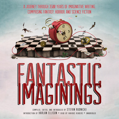 Audio Anthology - Fantastic Imaginings, edited by Stefan Rudnicki
