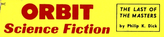 Orbit Science Fiction No. 5 - Includes The Last Of The Masters by Philip K. Dick
