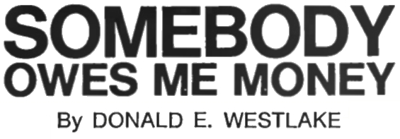 Somebody Owes Me Money by Donald E. Westlake