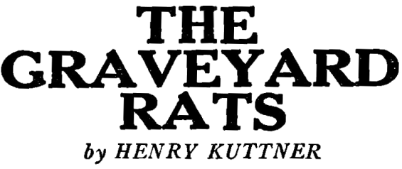 The Graveyard Rats by Henry Kuttner
