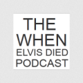 The When Elvis Died Podcast