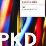 We Can Build You by Philip K. Dick