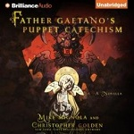 Fantasy Horror Audiobook - Father Gaetano's Puppet Catechism by Mike Mignola and Christopher Golden