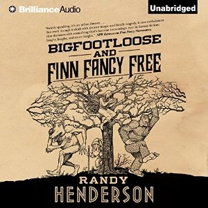Brilliance Audio - Bigfootloose And Finn Fancy Free by Randy Henderson