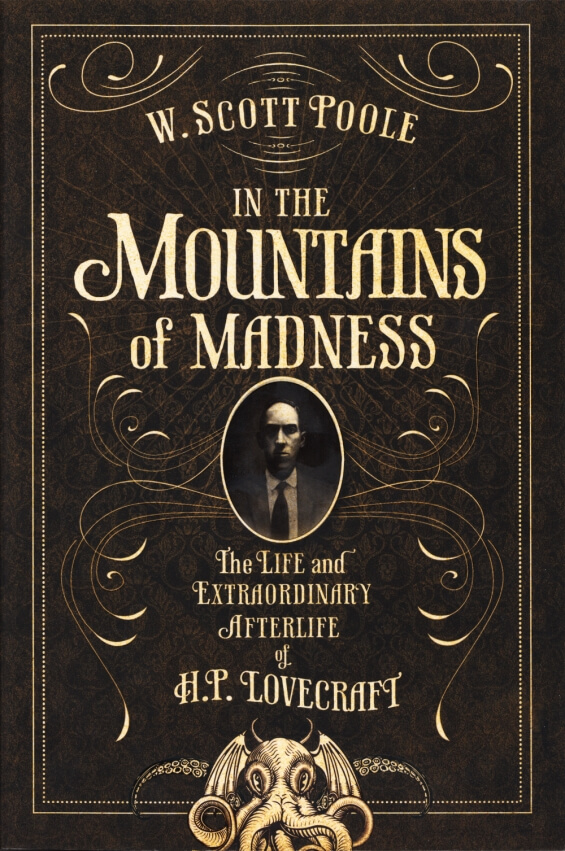 In The Mountains Of MadnessTheExtraordinary Afterlife Of H.P. Lovecraft by W. Scott Poole