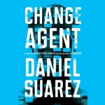 PENGUIN AUDIO - Change Agent by Daniel Suarez