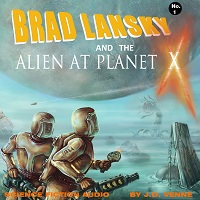 Science Fiction Audio Drama - Brad Lansky and the Alien at Planet X