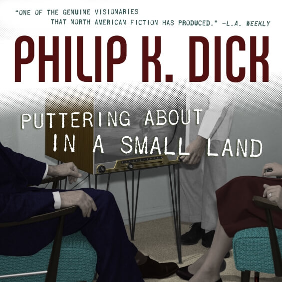 Puttering About In A Small Land by Philip K.Dick