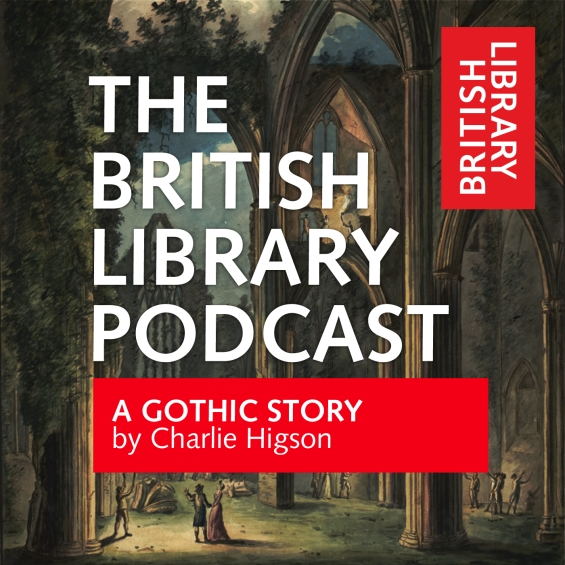 The British Library Podcast - A Gothic Story
