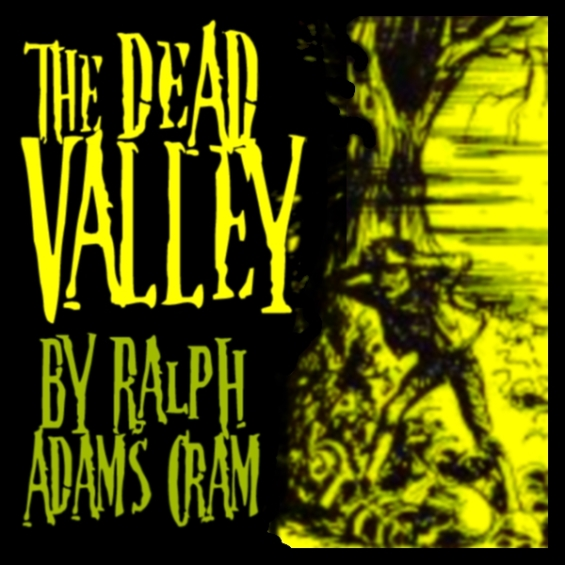 The Dead Valley by Ralph Adams Cram