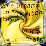 The Dreams In The Witch House by H.P. Lovecraft